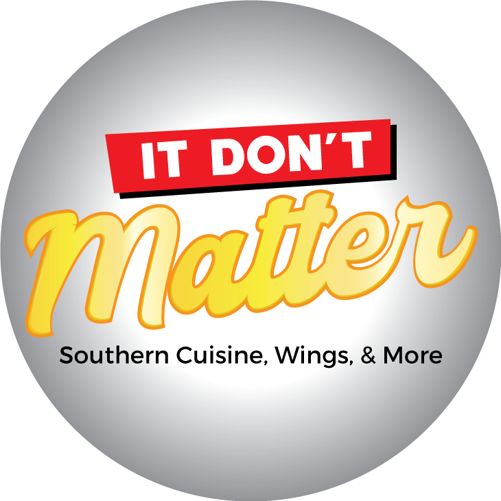 It Don't Matter Southern Cuisine, Wings, & More!